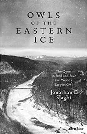 Owls of the Eastern Ice, Jon Slaght, review