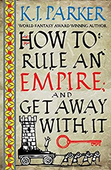Rule An Empire, K J Parker, review