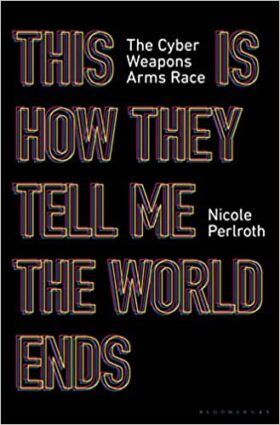 This Is How They Tell Me The World Ends, Nicole Perlroth, review